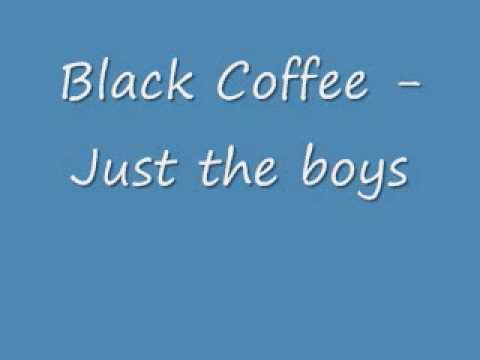 Black Coffee -  Just The Boyz