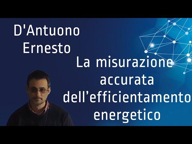Ing. D'Antuono Ernesto  La misurazione accurata dell'efficientamento energetico - 11/06/2020