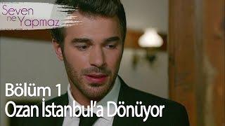 Ozan Düğün Günü İstanbul'a Dönüyor - Seven Ne Yapmaz 1. Bölüm