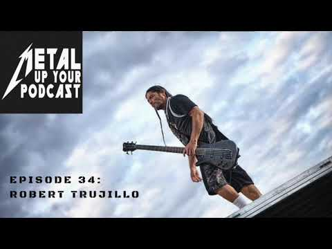 Episode 34: Robert Trujillo by Metal Up Your Podcast - All Things Metallica