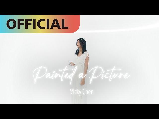 陳忻玥 Vicky Chen -【Painted a Picture】Official MV
