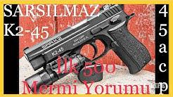 SARSILMAZ K2-45acp Yeni Silah İlk 500 Mermi Atış Yorumu??