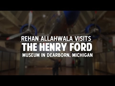 Rehan Allahwala Visits The Henry Ford Museum