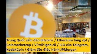Trung Quốc cấm đào Bitcoin? / Ethereum tăng vọt / Ví trữ lạnh/ Telegram ICO / JPMorgan