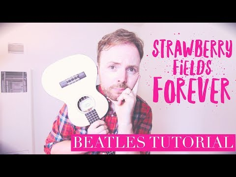 HOW TO PLAY STRAWBERRY FIELDS FOREVER ON THE UKULELE (EASY BEATLES TUTORIAL!)