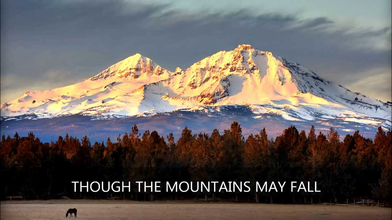 though the mountains may fall youtube. Black Bedroom Furniture Sets. Home Design Ideas