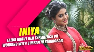 Iniya talks about her experience on working with Simran in Karaioram