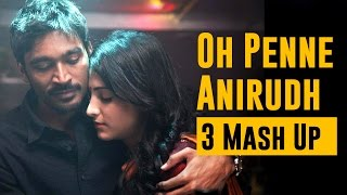 Oh Penne - Anirudh ( 3 Mash Up )