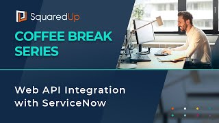 Webinar: Web API and integration with ServiceNow