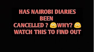 NAIROBI DIARIES SEASON 9//HAS NAIROBI DIARIES BEEN CANCELLED? WHAT ARE THE CAST UP TO?