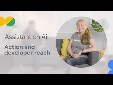 Action and Developer Reach (Assistant on Air)