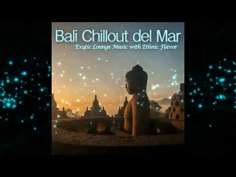 Bali Chillout del Mar - Exotic Lounge Music with Ethnic Flavor (Continuous Cafe Mix) ▶by Chill2Chill