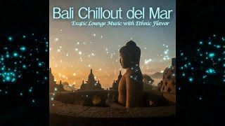 Bali Chillout del Mar Exotic Lounge Music with Ethnic Flavor Continuous Cafe Mix by Chill2Chill