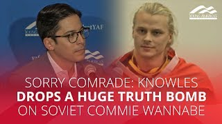 SORRY COMRADE: Knowles drops a huge truth bomb on Soviet commie wannabe