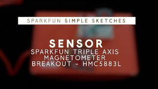 SparkFun Simple Sketches - Triple Axis Magnetometer Breakout