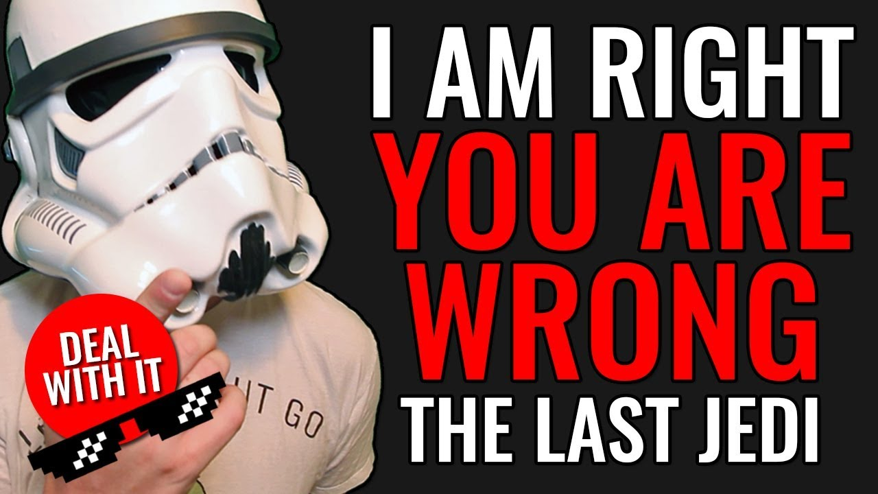 I AM RIGHT AND YOU ARE WRONG ABOUT STAR WARS THE LAST JEDI ... I Am Right You Are Wrong
