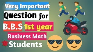 Very Important Question for the Board Examination of BBS 1st year Business math student
