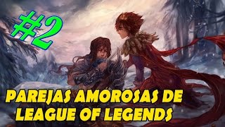 Parejas de League Of Legends #2 (Origenes, historia y mas)