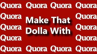 How To Make Money Answering 5 Quora Questions A Day
