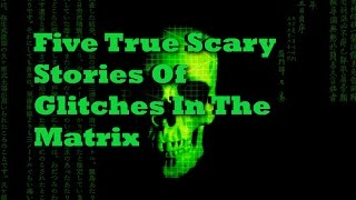 Five True Scary Stories Of Glitches In The Matrix