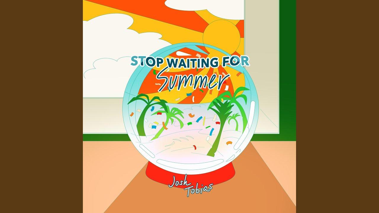 Josh Tobias - Stop Waiting for Summer