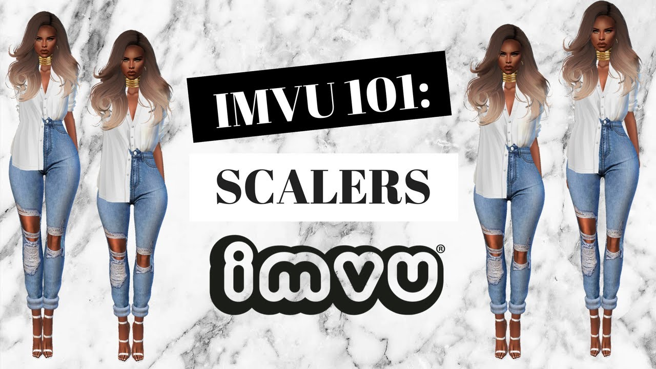 (#2) IMVU 101: Introduction To Scalers