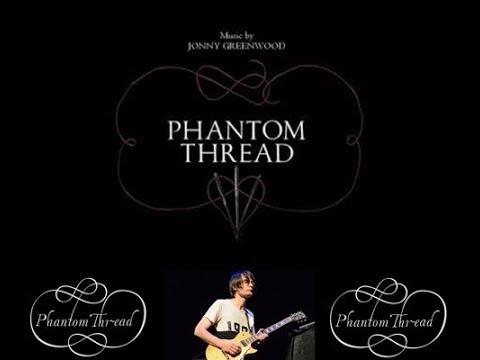 PHANTOM THREAD ● SOUNDTRACK ● JONNY GREENWOOD