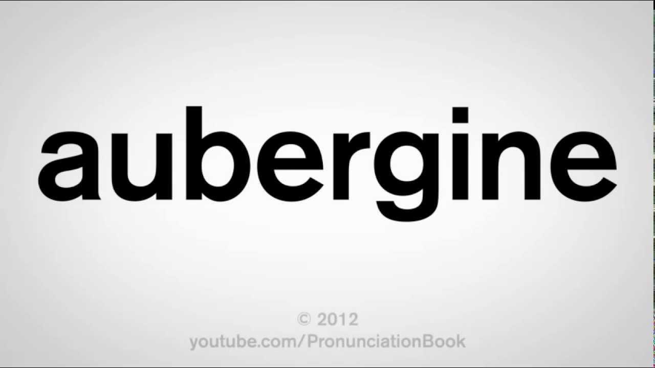 How to Pronounce Aubergine