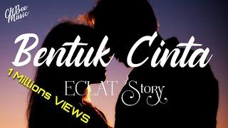 Bentuk Cinta - Eclat   Lyric Video