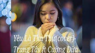 Yêu Là Tha Thu Guitar Cover -Trang Tây ft Cường Acoustic