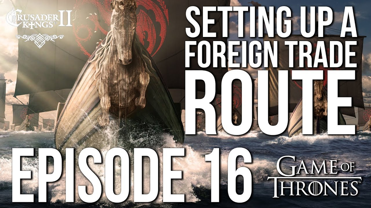 SETTING UP a foreign TRADE ROUTE! Ep  16 | CK2 Game of Thrones