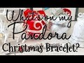 What's On My Pandora Bracelet | Christmas 2018