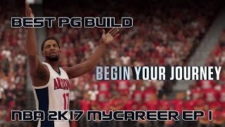 NBA 2K17-Best PG Build|MyCareer EP.1| Better than A.I.!!!