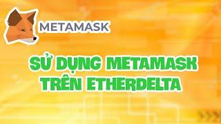 Hướng dẫn sử dụng METAMASK và giao dịch trên ETHERDELTA (bán GRX)