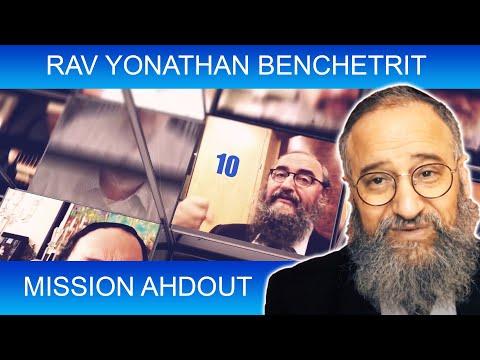 MISSION AHDOUT 10 - UNITE - Rav Yonathan Benchetrit - TORAH ET GUEOULA