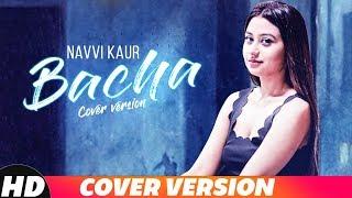 Bacha | Cover Version | Navvi Kaur | Prabh Gill | Jaani | B Praak | Latest Song 2018