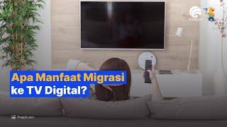 Apa Manfaat Migrasi ke TV Digital?