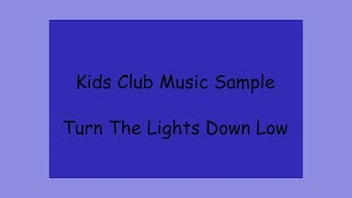 Kids Club Music Sample - Turn The Lights Down Low