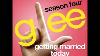 Glee - Getting Married Today (DOWNLOAD MP3 + LYRICS)