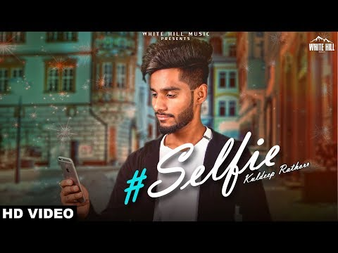 Selfie (Full Song) Kuldeep Rathorr | New Song 2018 | White Hill Music