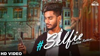 Selfie (Full Song) Kuldeep Rathorr | New Song 2018 | White Hill Music