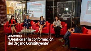 """Conversatorio """"Desafíos en la conformación del Órgano Constituyente"""""""
