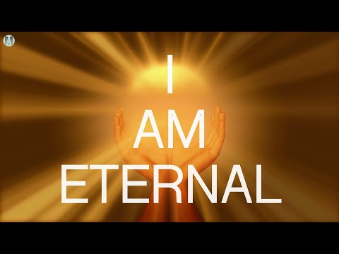 I Am Eternal Affirmations - I Am Eternal, Infinite, Timeless, Ageless, Love, Light