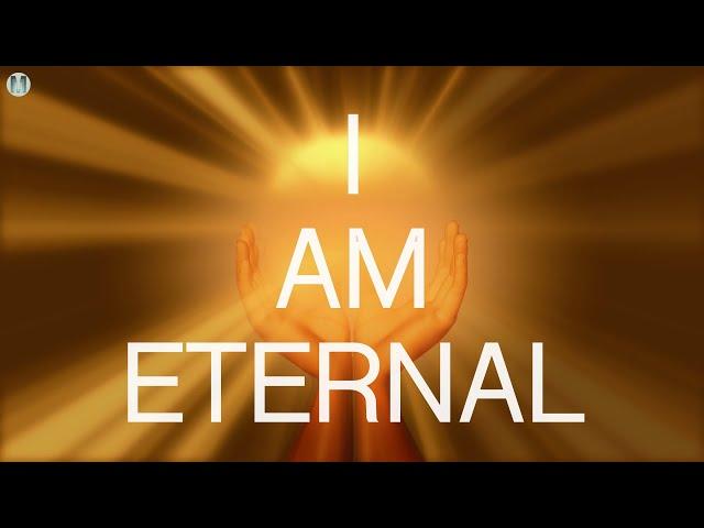 I Am Eternal Affirmations - I Am Eternal, Infinite, Timeless, Ageless, Love, Light