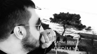 Kazım Şener - Dedim ya