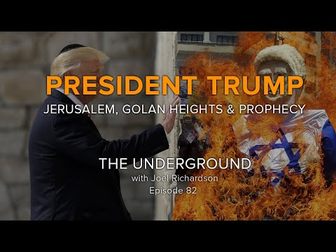 President Trump and Jerusalem in Prophecy | The Underground with Joel Richardson #82