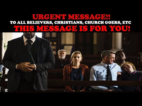 URGENT MESSAGE! TO ALL BELIEVERS, CHRISTIANS, CHURCH GOERS, ETC,: THIS MESSAGE IS FOR YOU!
