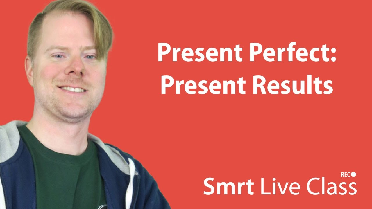 Present Perfect: Present Results - Upper-Intermediate English with Neal #20