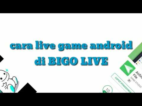 Cara Live Game Android Di BIGO Live