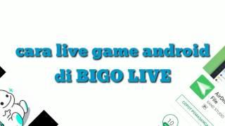 Video Cara live game android di BIGO live download MP3, 3GP, MP4, WEBM, AVI, FLV Juni 2017